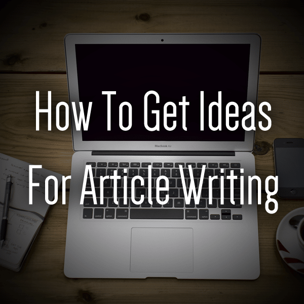 5 Quick Ways to Find Article Ideas