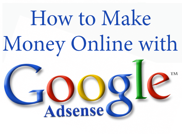 How to Make Money with Google AdSense – Step by Step guide